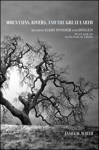 Mountains, Rivers, and the Great Earth: Reading Gary Snyder and Dogen in an Age of Ecological Crisis
