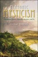 Platonic Mysticism: Contemplative Science, Philosophy, Literature, and Art