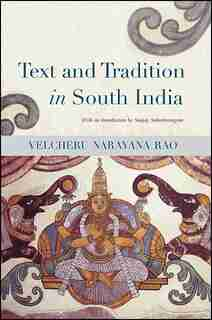 Text and Tradition in South India by Velcheru Narayana Rao