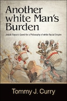 Another white Man's Burden: Josiah Royce's Quest for a Philosophy of white Racial Empire