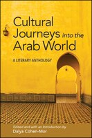 Cultural Journeys into the Arab World: A Literary Anthology