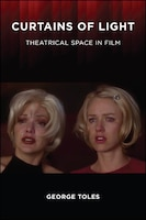 Curtains of Light: Theatrical Space in Film