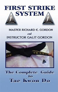 The Complete Guide to Tae Kwon Do: Reference Manual