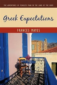 Book Greek Expectations: The Adventures of Fearless Fran in the Land of the Gods by Frances Mayes
