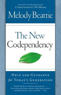 The New Codependency: Help and Guidance for Today's Generation