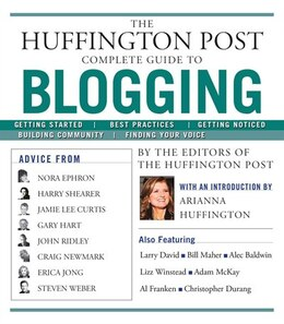 Book The Huffington Post Complete Guide to Blogging by The editors of the Huffington Post