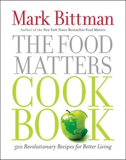 Book The Food Matters Cookbook: 500 Revolutionary Recipes for Better Living by Mark Bittman