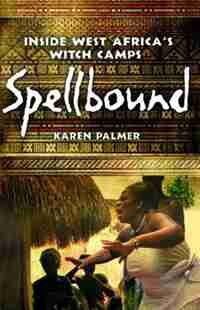 Spellbound: Inside West Africa's Witch Camps by Karen Palmer