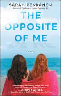 The Opposite of Me: A Novel by Sarah Pekkanen