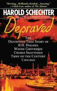 Depraved: The Definitive True Story of H.H. Holmes, Whose Grotesque Crimes Shattered Turn-of-the-Century Chic de Harold Schechter