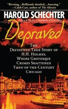 Depraved: The Definitive True Story of H.H. Holmes, Whose Grotesque Crimes Shattered Turn-of-the…