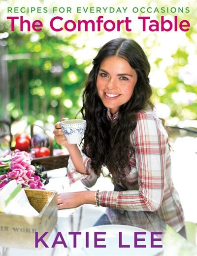 The Comfort Table: Recipes for Everyday Occasions by Katie Lee
