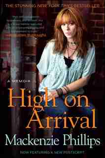 High On Arrival: A Memoir by Mackenzie Phillips
