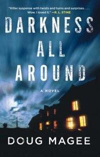 Darkness All Around: A Novel