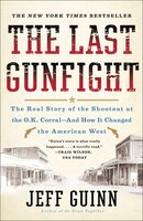The Last Gunfight: The Real Story of the Shootout at the O.K. Corral-And How It Changed the…