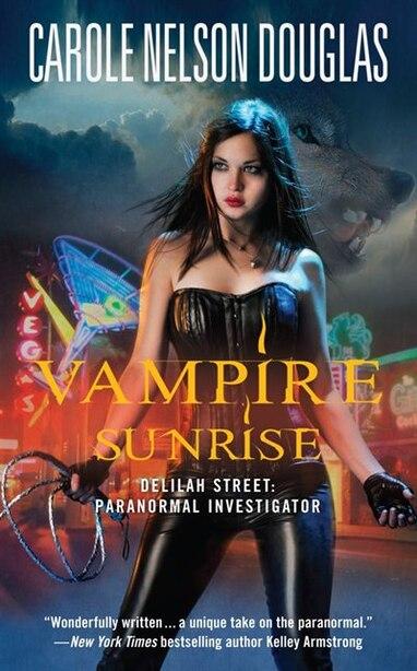 Vampire Sunrise: Delilah Street: Paranormal Investigator by Carole Nelson Douglas