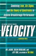 Velocity: Combining Lean, Six Sigma and the Theory of Constraints to Achieve Breakthrough…