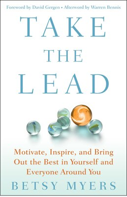 Book Take the Lead: Motivate, Inspire, and Bring Out the Best in Yourself and Everyone Around You by Betsy Myers