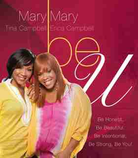 Be U: Be Honest, Be Beautiful, Be Intentional, Be Strong, Be You! by Mary Mary