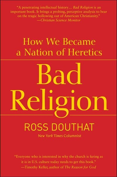 Bad Religion: How We Became a Nation of Heretics by Ross Douthat