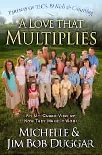 A Love That Multiplies: An Up-Close View of How They Make it Work by Michelle Duggar