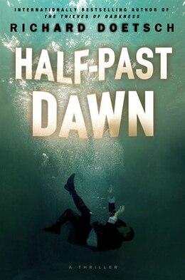 Book Half-Past Dawn: A Thriller by Richard Doetsch