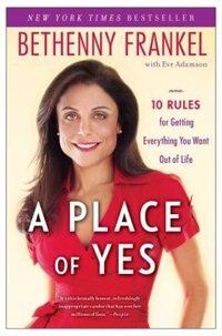A Place of Yes: 10 Rules for Getting Everything You Want Out of Life