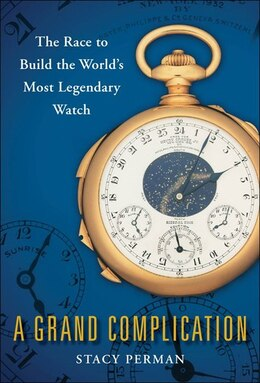Book A Grand Complication: The Race to Build the World's Most Legendary Watch by Stacy Perman