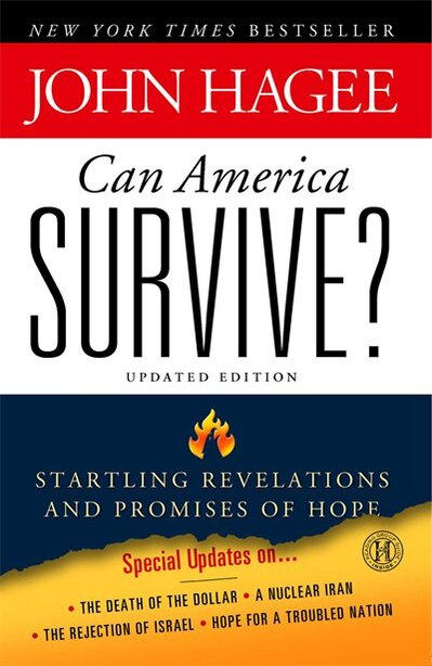 Can America Survive? Updated Edition: Startling Revelations and Promises of Hope by John Hagee