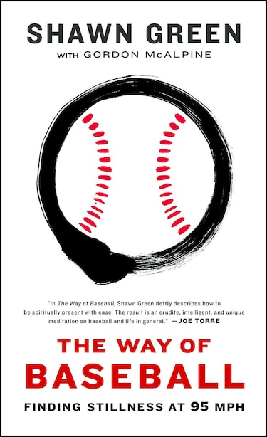 The Way of Baseball: Finding Stillness at 95 mph by Shawn Green