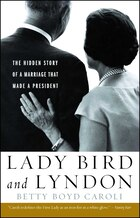 Lady Bird and Lyndon: The Hidden Story of a Marriage That Made a President