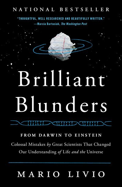 Brilliant Blunders: From Darwin to Einstein - Colossal Mistakes by Great Scientists That Changed Our Understanding of L by Mario Livio