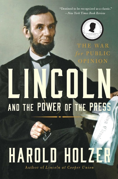 Lincoln and the Power of the Press: The War for Public Opinion by Harold Holzer