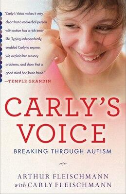 Book Carly's Voice: Breaking Through Autism by Arthur Fleischmann