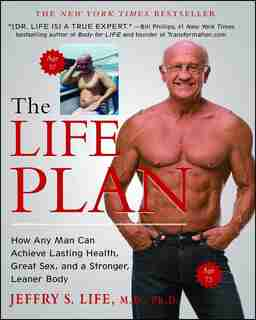 The Life Plan: How Any Man Can Achieve Lasting Health, Great Sex, and a Stronger, Leaner Body by Jeffry S. Life
