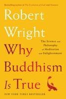 Book Why Buddhism is True: The Science And Philosophy Of Meditation And Enlightenment by Robert Wright
