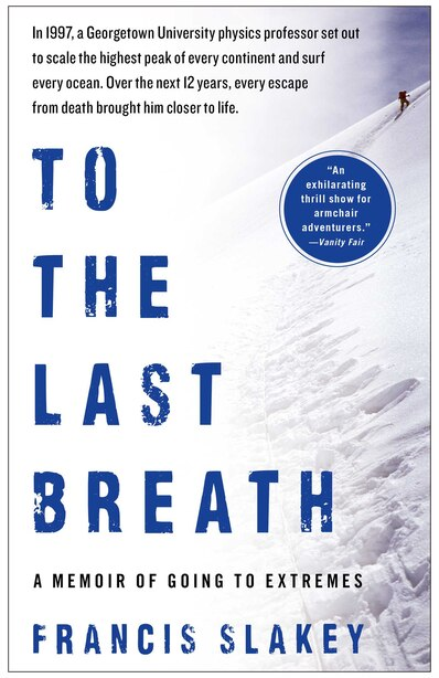 To the Last Breath: A Memoir of Going to Extremes by Francis Slakey