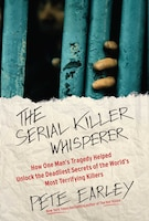 The Serial Killer Whisperer: How One Man's Tragedy Helped Unlock the Deadliest Secrets of the World…