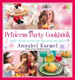 Book Princess Party Cookbook: Over 100 Delicious Recipes and Fun Ideas by Annabel Karmel
