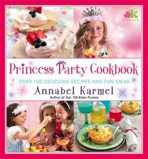 Princess Party Cookbook: Over 100 Delicious Recipes and Fun Ideas