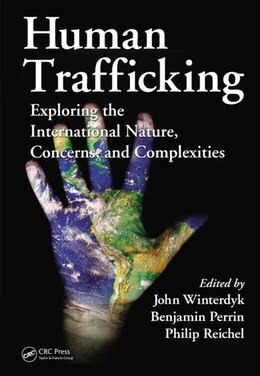 Book Human Trafficking: Exploring the International Nature, Concerns, and Complexities by John Winterdyk