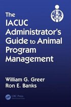 The Iacuc Administrator¿s Guide To Animal Program Management: Setting Up And Directing An Iacuc…