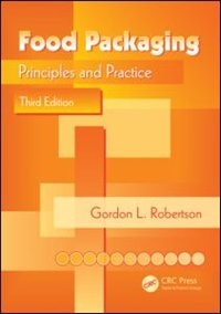 Food Packaging: Principles And Practice, Third Edition by Gordon L. Robertson