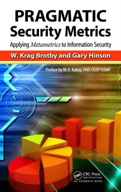 Pragmatic Security Metrics: Applying Metametrics To Information Security by W. Krag Brotby