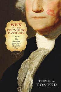 Sex And The Founding Fathers: The American Quest For A Relatable Past