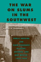 The War On Slums In The Southwest: Public Housing And Slum Clearance In Texas, Arizona, And New…