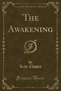 The Awakening (Classic Reprint) by Kate Chopin