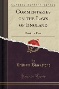 Commentaries on the Laws of England: Book the First (Classic Reprint)
