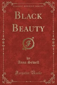 Black Beauty: The Autobiography of a Horse (Classic Reprint) by Anna Sewell