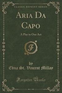 Aria Da Capo: A Play in One Act (Classic Reprint)